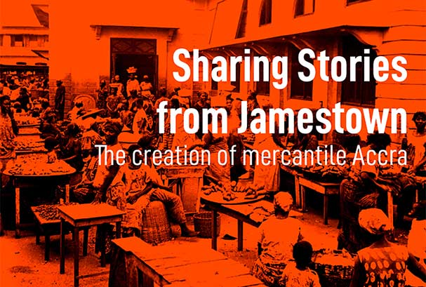 Sharing stories from James Town: The Creation of Mercantile Accra
