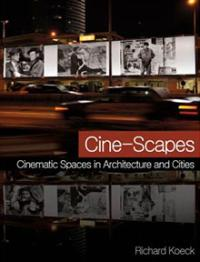 Richard Koeck, Cine-Scapes, Cinematic Spaces in Architecture and Cities, Routledge, 2012