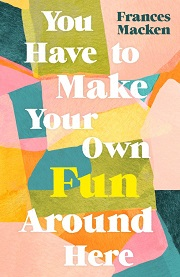 You have to make your own fun by Frances Macken book cover - abstract pastel shapes with the book title and author's name centred in white text