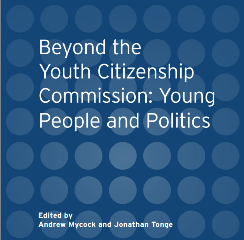 'Beyond the Youth Citizenship Commission: Young People and Politics'. Edited by Andrew Mycock and Jonathan Tonge.
