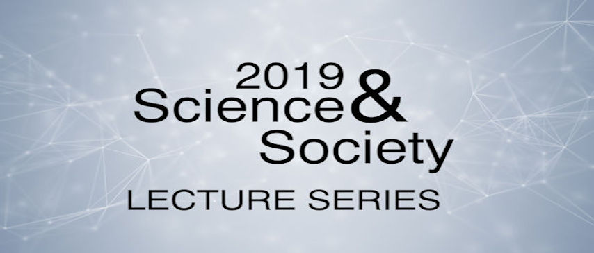 Science and Society Lecture Series 2019