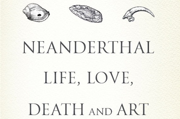Neanderthal Life, Love, Death and Art by Dr Rebecca Wragg Sykes
